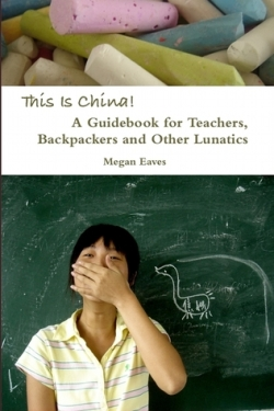 This Is China A Guidebook For Teachers Backpackers and Other Lunatics